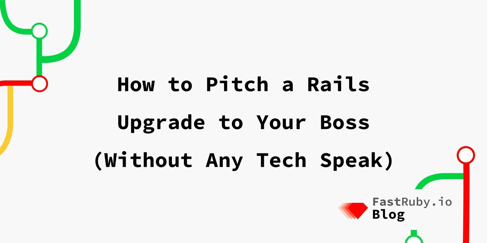 How to Pitch a Rails Upgrade to Your Boss (Without Any Tech Speak)