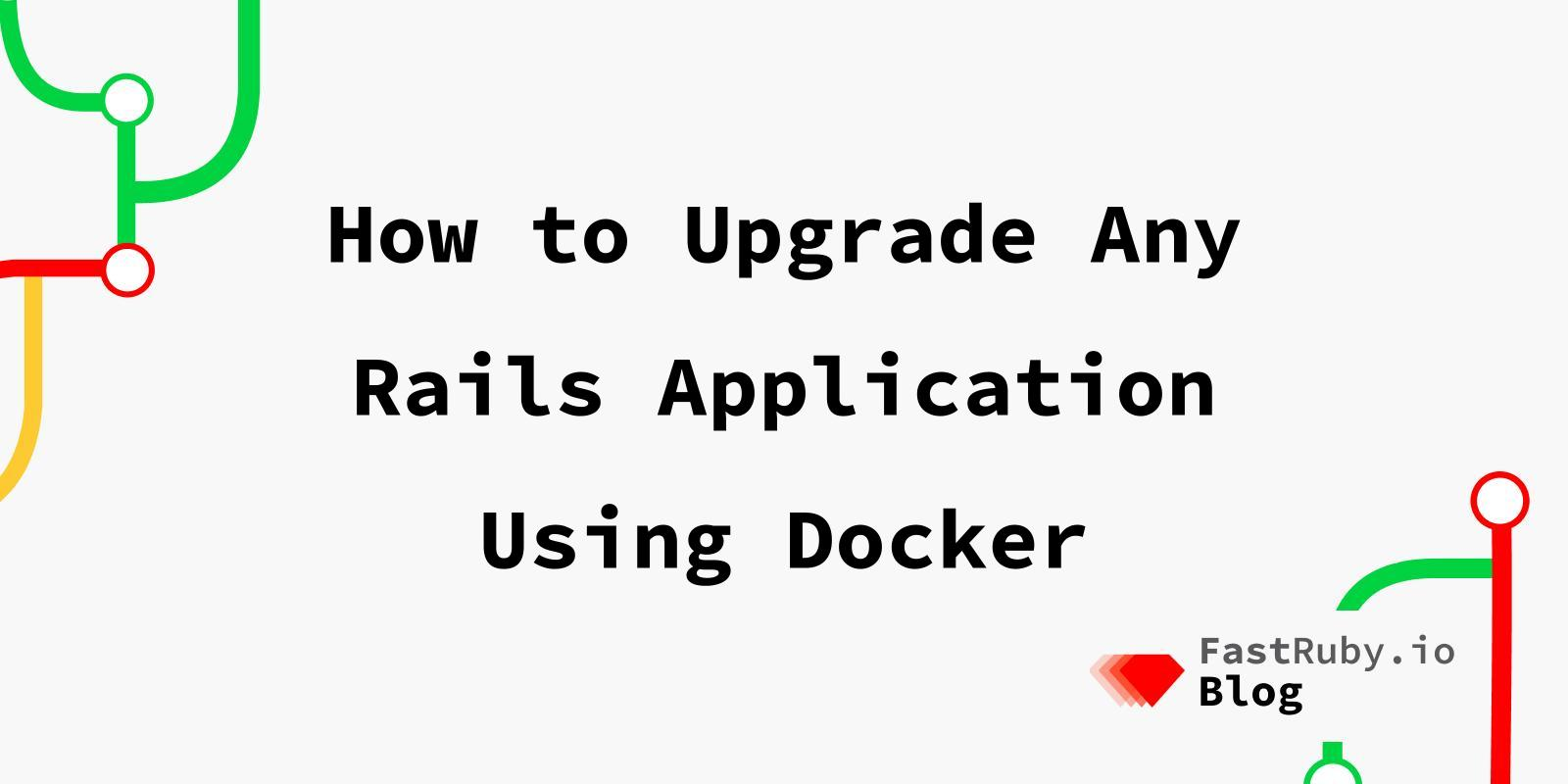 How to Upgrade Any Rails Application Using Docker