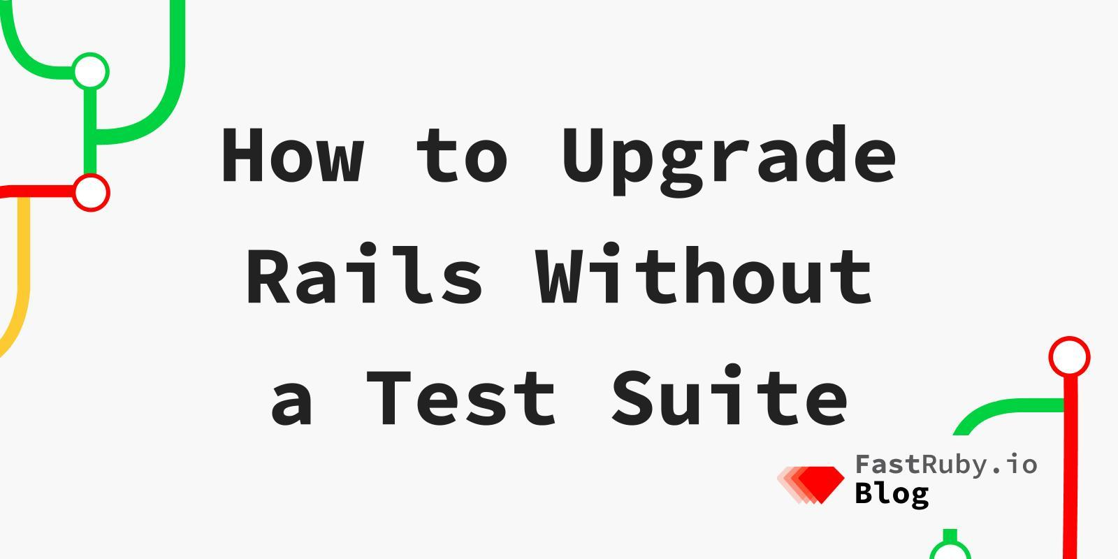 How to Upgrade Rails Without a Test Suite