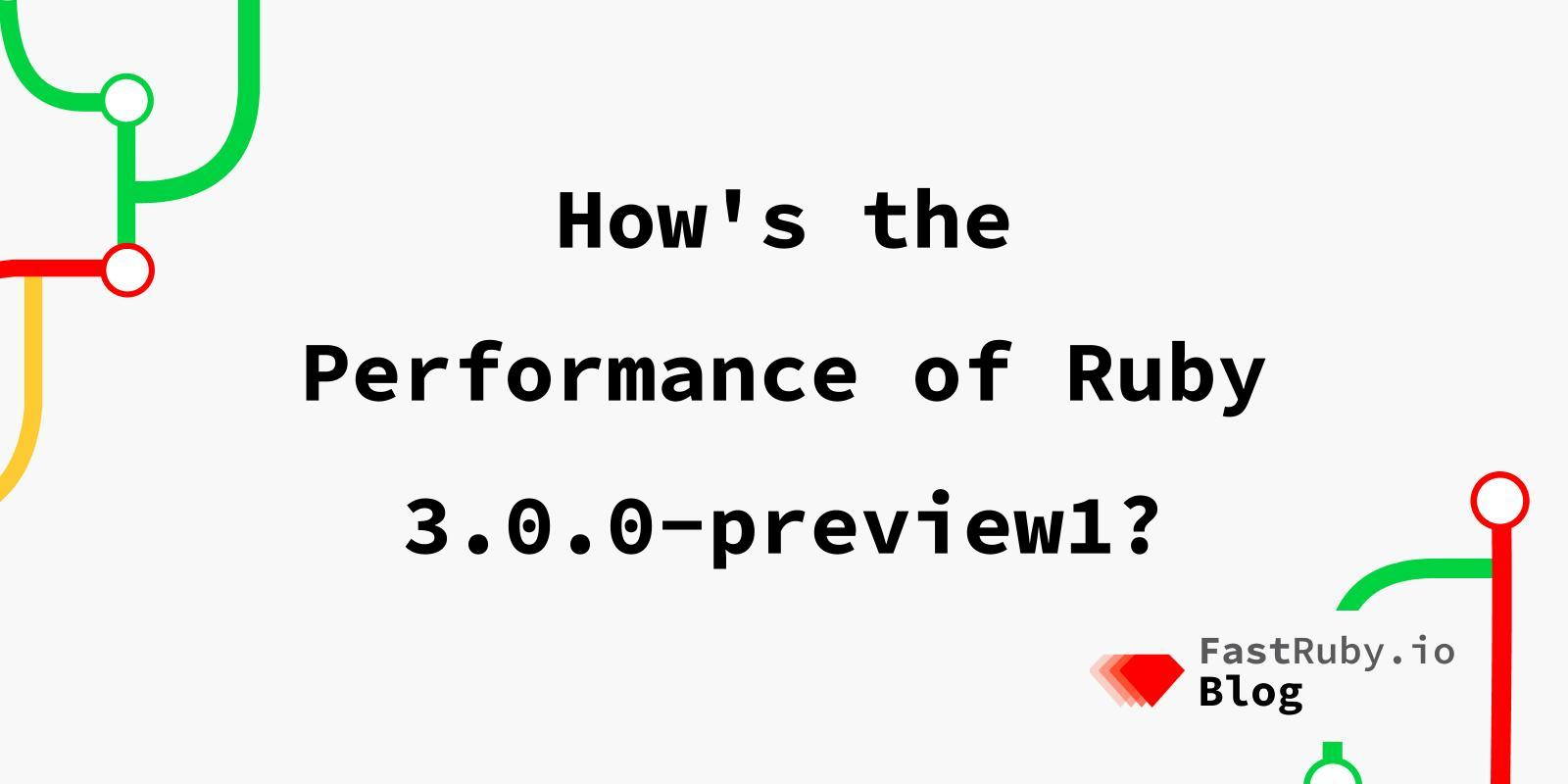 How's the Performance of Ruby 3.0.0-preview1?