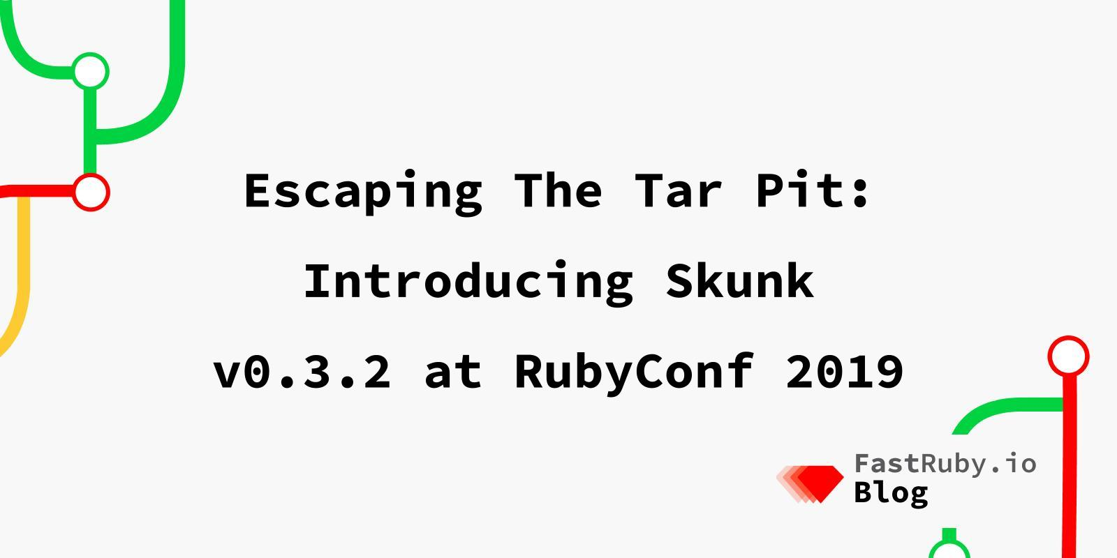 Escaping The Tar Pit: Introducing Skunk v0.3.2 at RubyConf 2019