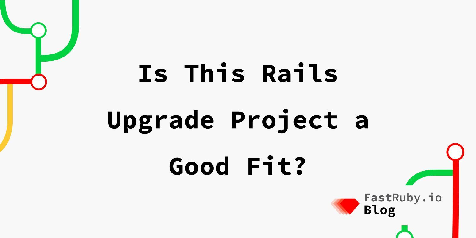 Is This Rails Upgrade Project a Good Fit?