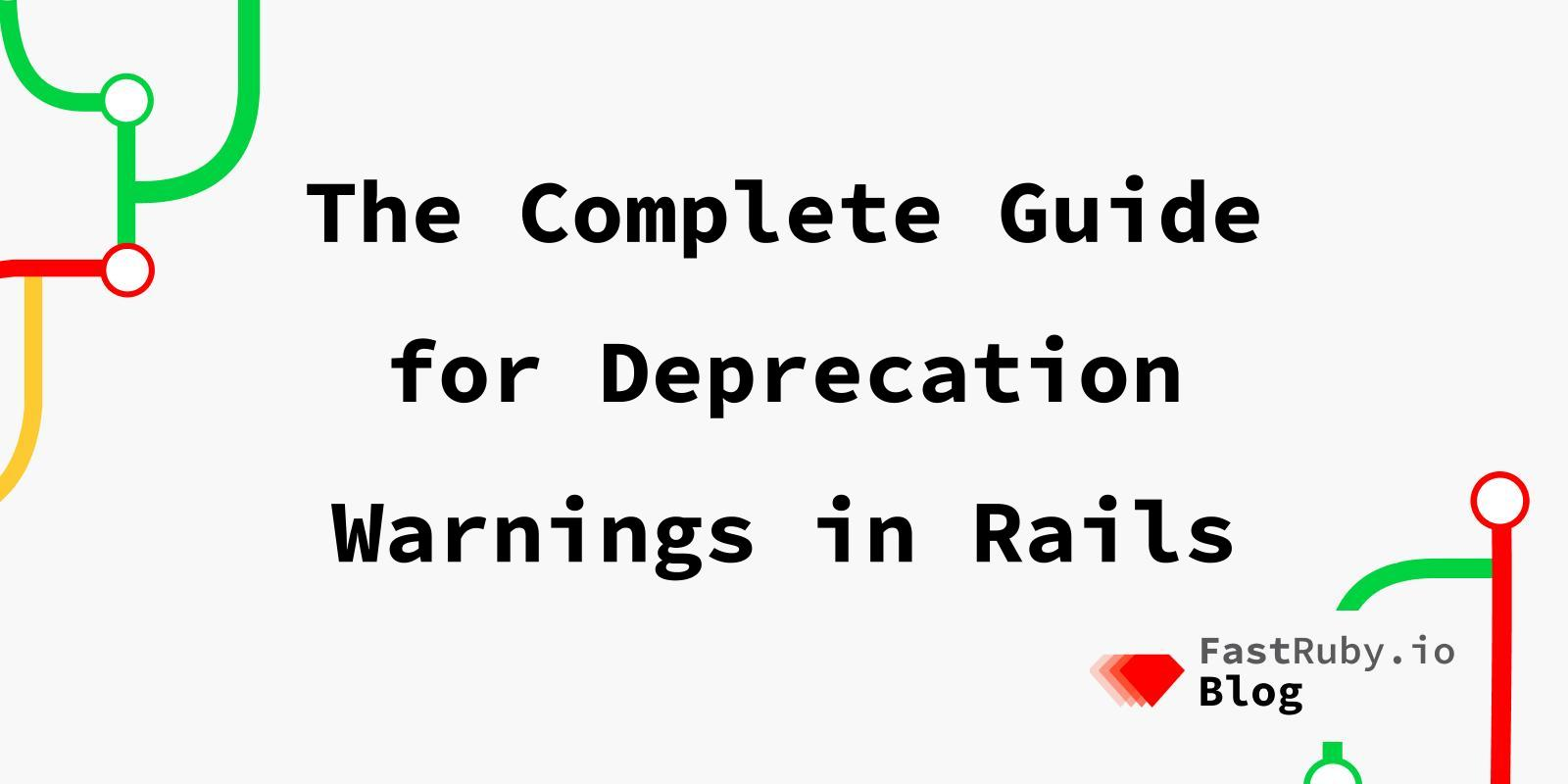 The Complete Guide for Deprecation Warnings in Rails