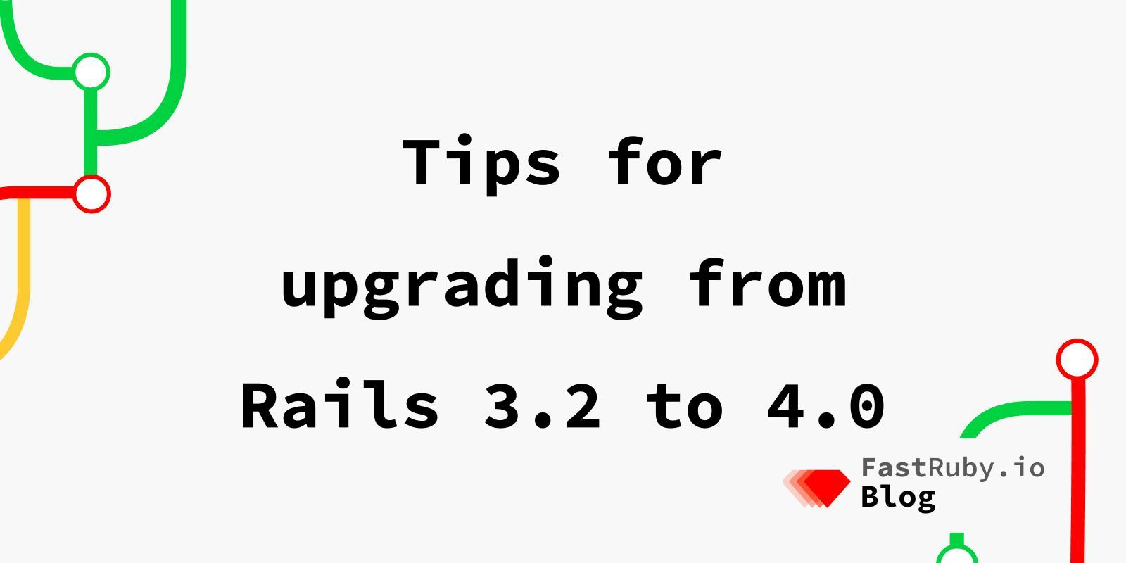 Tips for upgrading from Rails 3.2 to 4.0