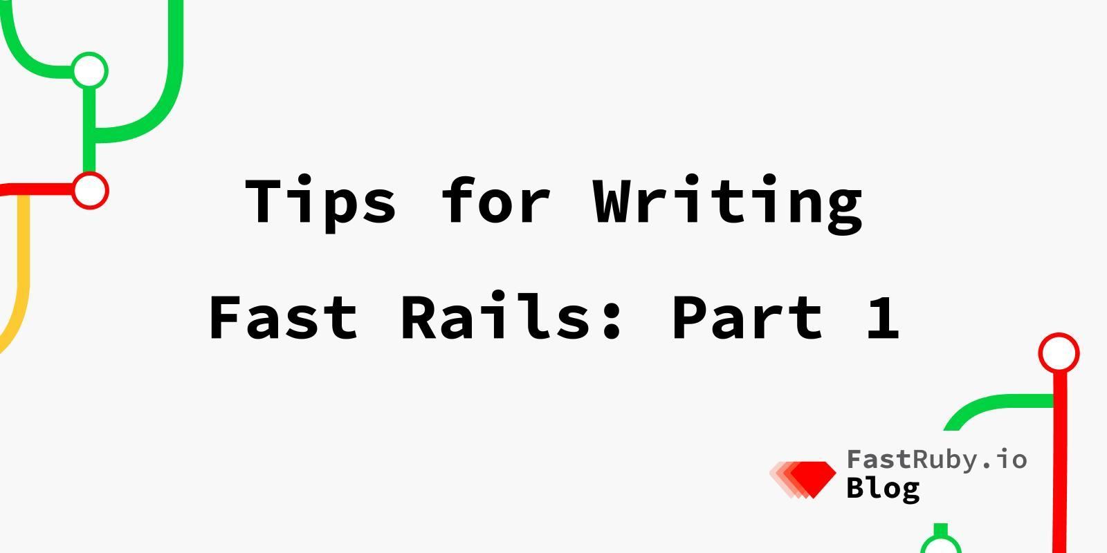 Tips for Writing Fast Rails: Part 1