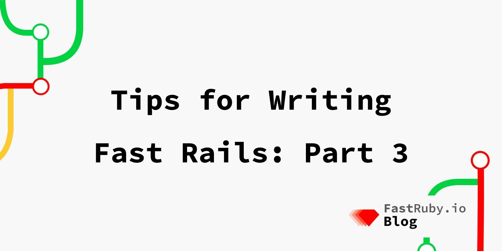 Tips for Writing Fast Rails: Part 3