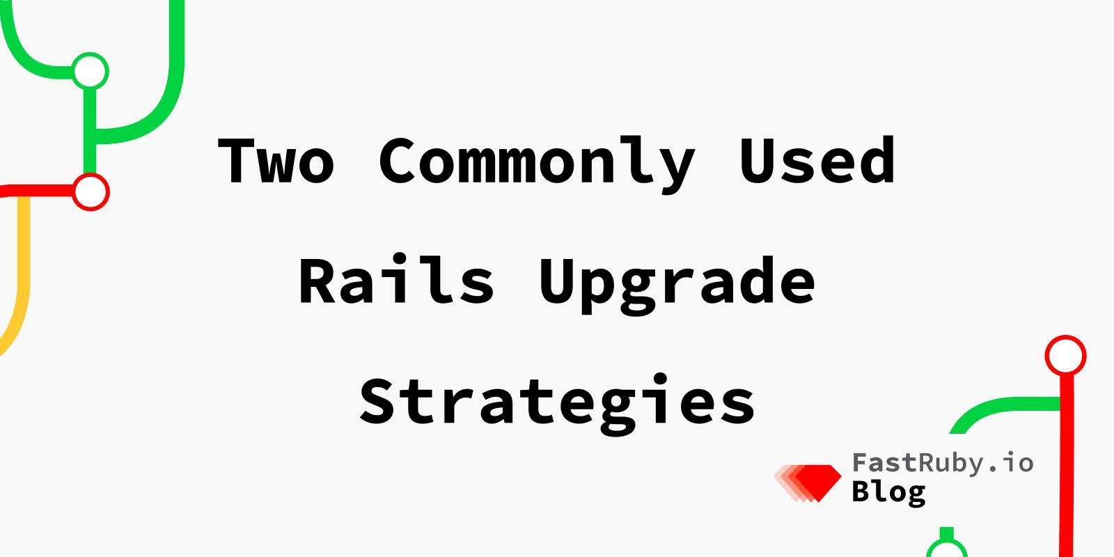 Two Commonly Used Rails Upgrade Strategies