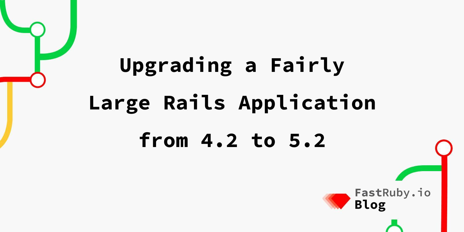 Upgrading a Fairly Large Rails Application from 4.2 to 5.2