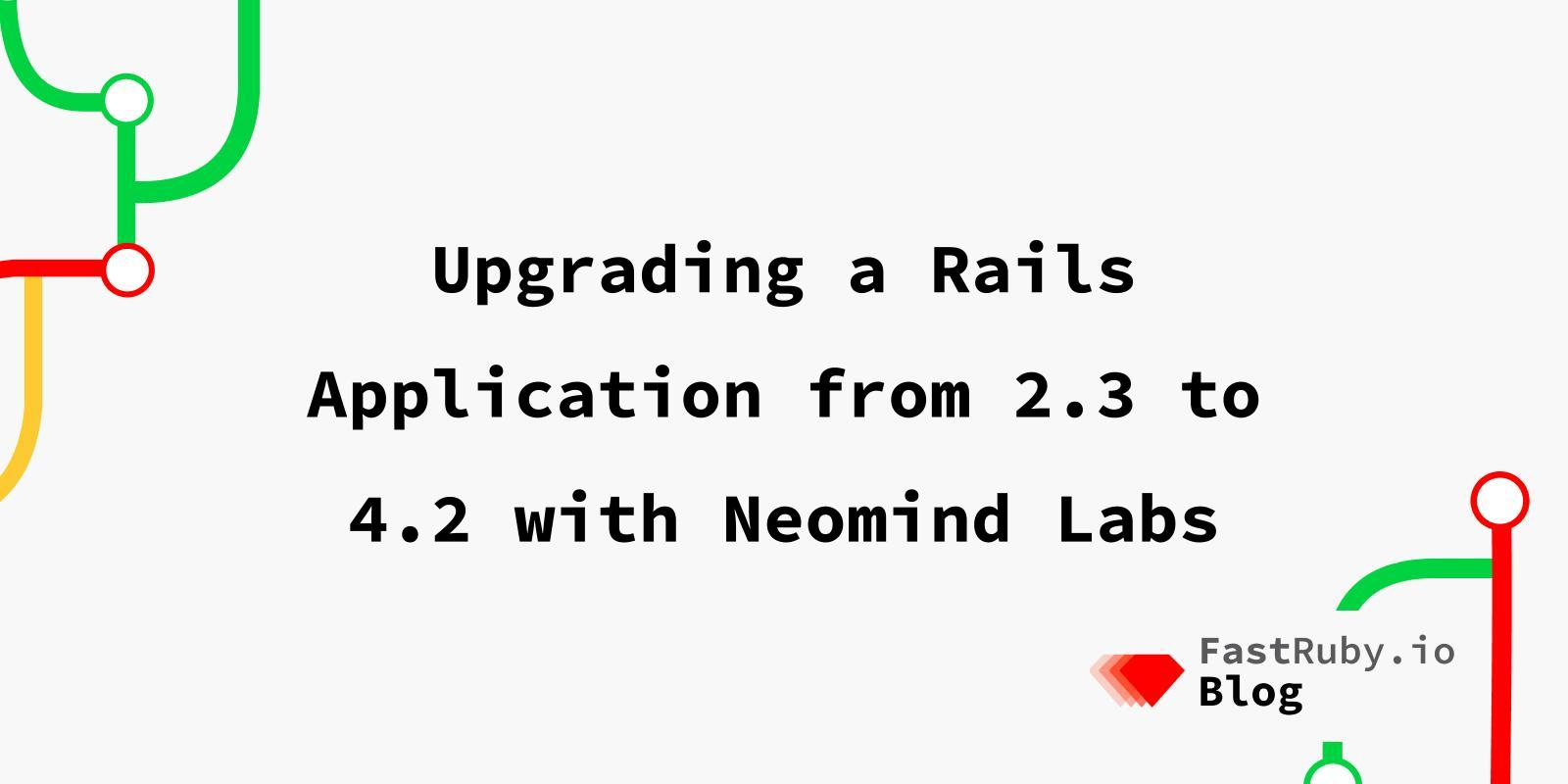 Upgrading a Rails Application from 2.3 to 4.2 with Neomind Labs